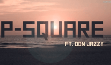 Psquare – Collabo Ft Don Jazzy (Video)