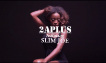2Aplus – Jolly Ft. Slim Joe [Video]