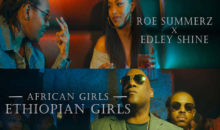[Video] Edley Shine – African Girls (Ethiopian Girls) ft Roe Summerz