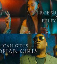 [Video] Edley Shine – African Girls (Ethiopian Girls) ft Roe Summerz